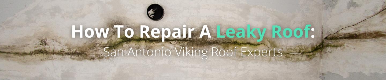 repair a leaky roof - Viking Roof